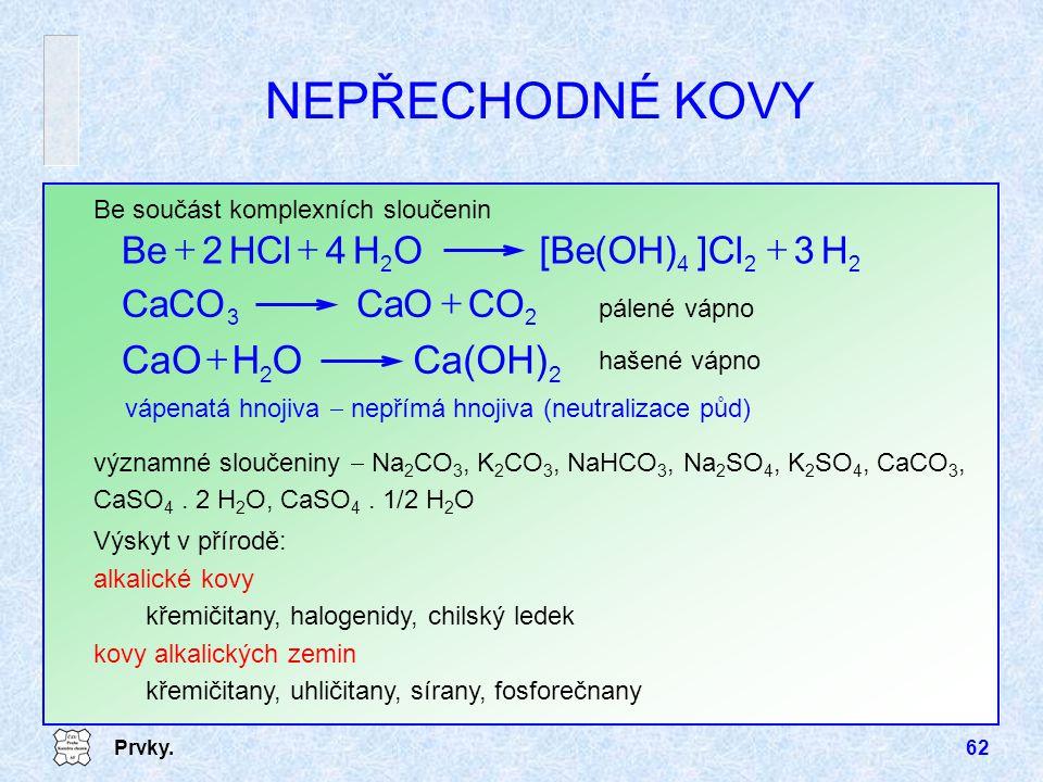 NEPŘECHODNÉ KOVY Ca(OH) O H CaO + + H 3 ]Cl [Be(OH) O 4 HCl 2 Be CO